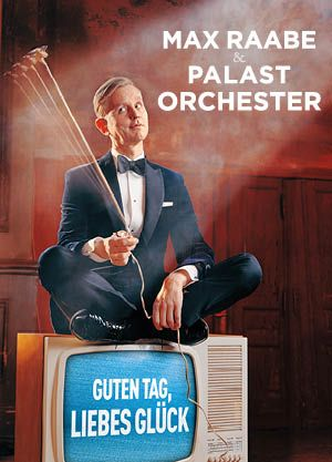 "Max Raabe & Palast Orchester - ""Guten Tag, liebes Glück"" Tour 2022"